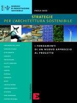 Strategie per l'architettura sostenibile. I fondamenti di un nuovo approccio al progetto.