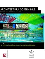 Architettura sostenibile. 29 esempi europei di urbanistica, qualità ambientale, sviluppo sostenibile.