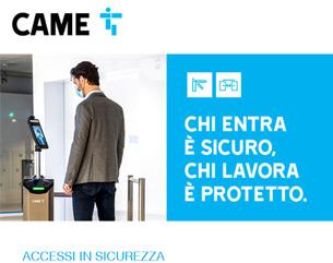 CAME: Chi entra è sicuro. Chi lavora è protetto.