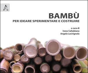 Bambù. Per ideare sperimentare e costruire