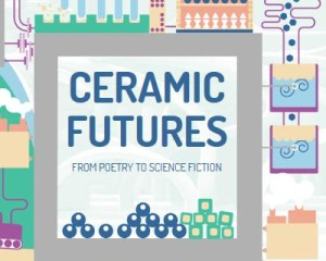 Ceramic Futures: from poetry to science fiction 1
