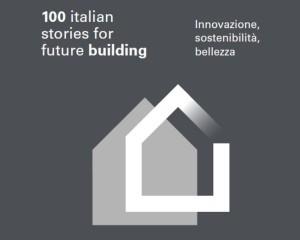 Le 100 storie dell'eccellenza italiana per l'edilizia del futuro