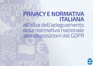 Privacy e normativa italiana all'alba dell'adeguamento alle disposizioni del GDPR